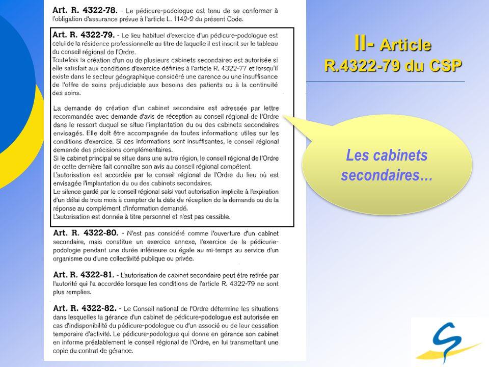 II- Article R.4322-79 du CSP Les cabinets secondaires…