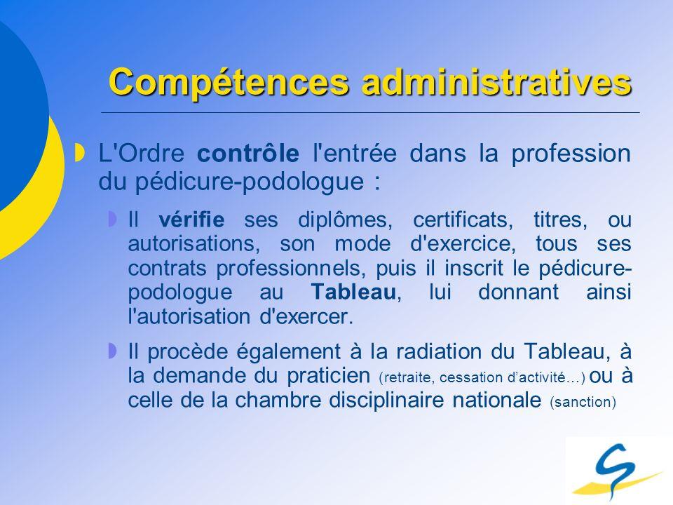 Compétences administratives L'Ordre contrôle l'entrée dans la profession du pédicure-podologue : Il vérifie ses diplômes, certificats, titres, ou auto