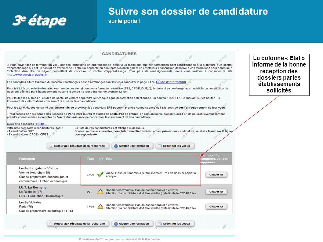 Suivre son dossier de candidature sur le portail La colonne « État » informe de la bonne réception des dossiers par les établissements sollicités 3 e étape