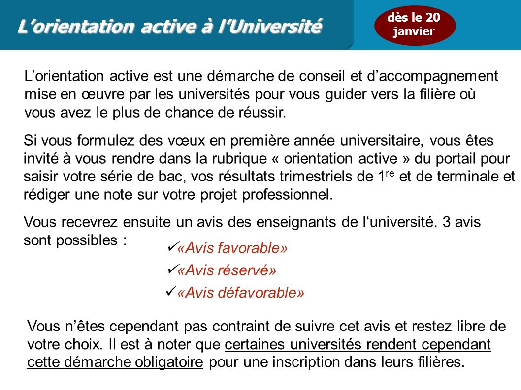 Lorientation active à lUniversité Lorientation active est une démarche de conseil et daccompagnement mise en œuvre par les universités pour vous guider vers la filière où vous avez le plus de chance de réussir.