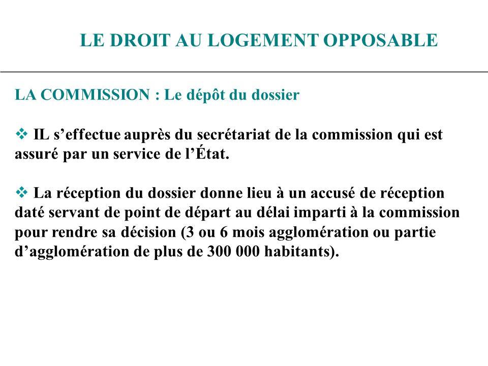 LA COMMISSION : Le dépôt du dossier IL seffectue auprès du secrétariat de la commission qui est assuré par un service de lÉtat.