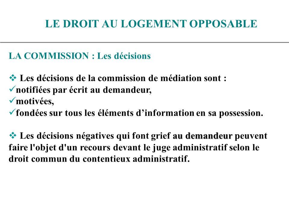 LA COMMISSION : Les décisions Les décisions de la commission de médiation sont : notifiées par écrit au demandeur, motivées, fondées sur tous les éléments dinformation en sa possession.