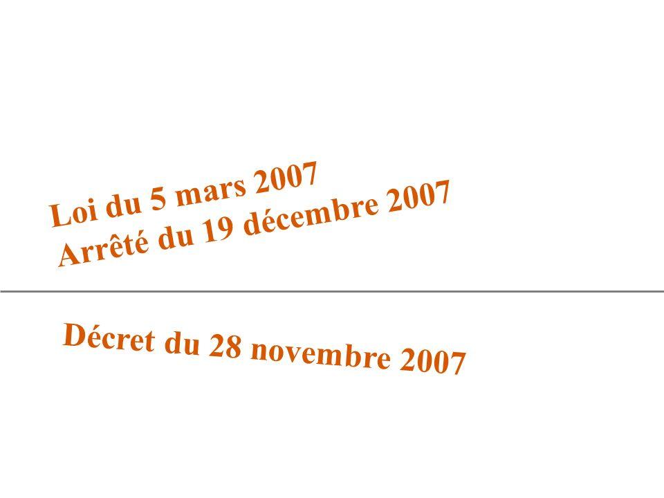 Loi du 5 mars 2007 Arrêté du 19 décembre 2007 Décret du 28 novembre 2007