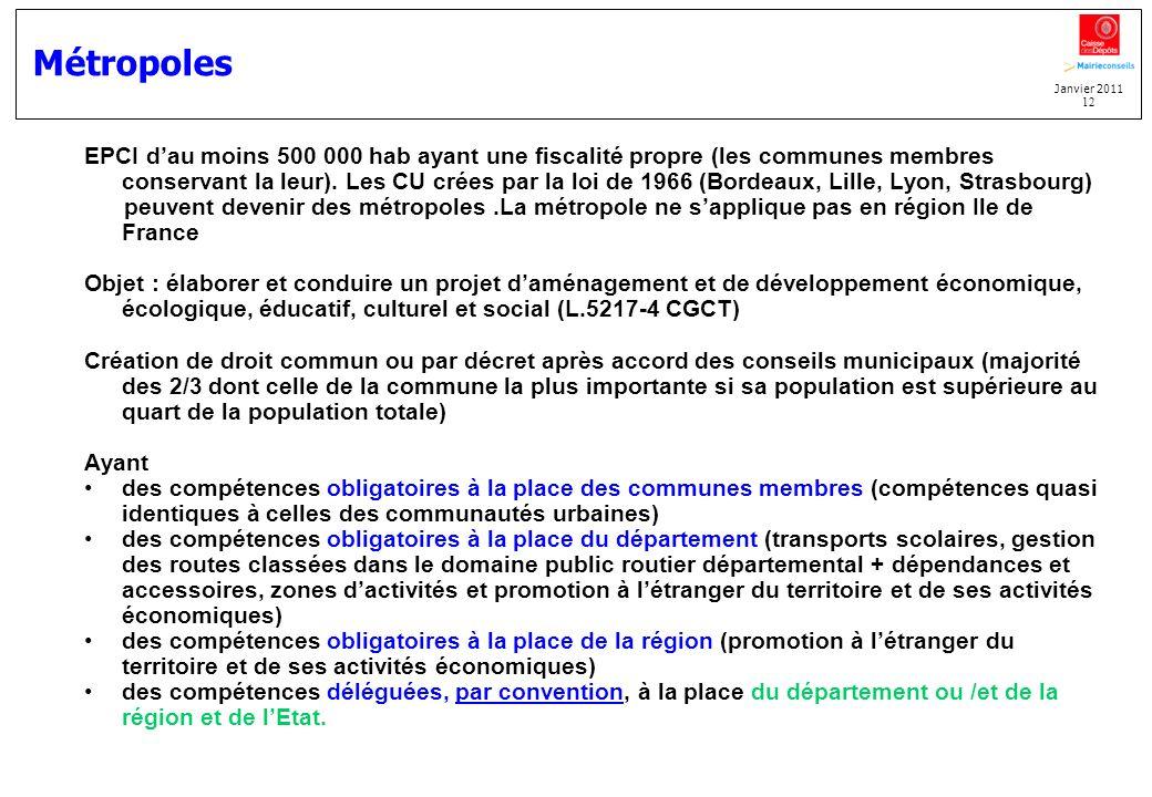 Janvier 2011 12 Métropoles EPCI dau moins 500 000 hab ayant une fiscalité propre (les communes membres conservant la leur). Les CU crées par la loi de