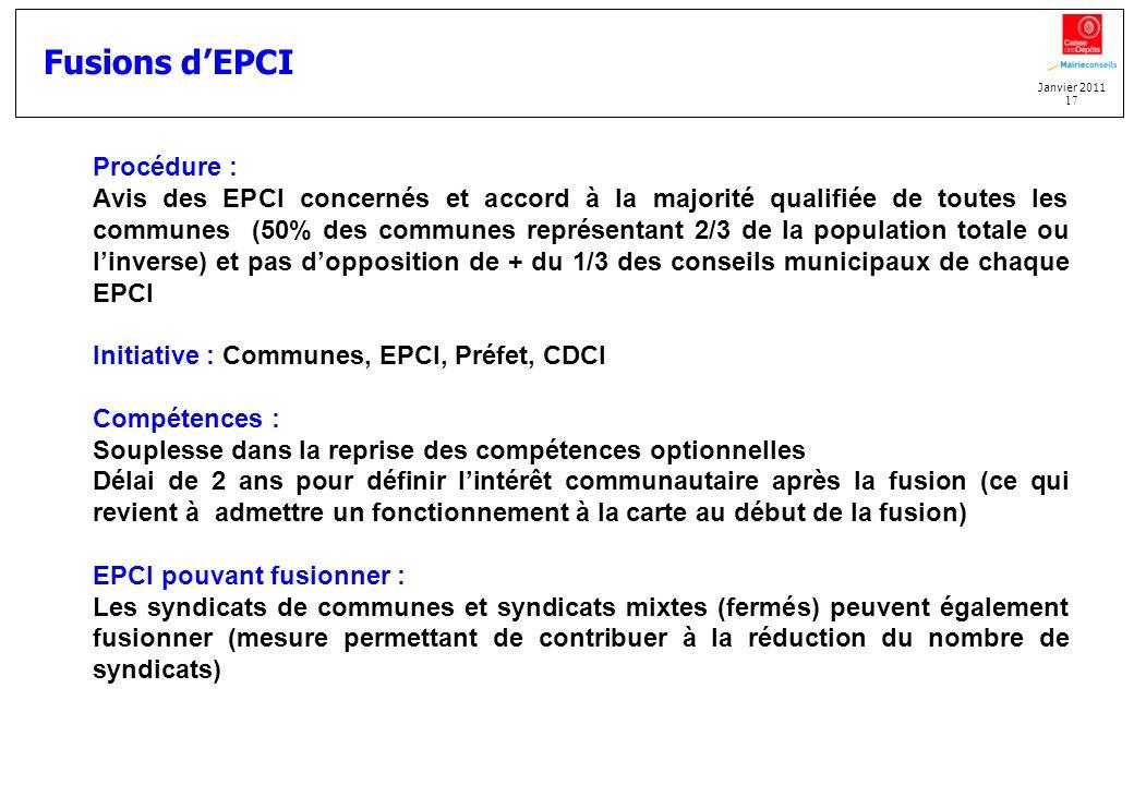 Janvier 2011 17 Fusions dEPCI Procédure : Avis des EPCI concernés et accord à la majorité qualifiée de toutes les communes (50% des communes représent