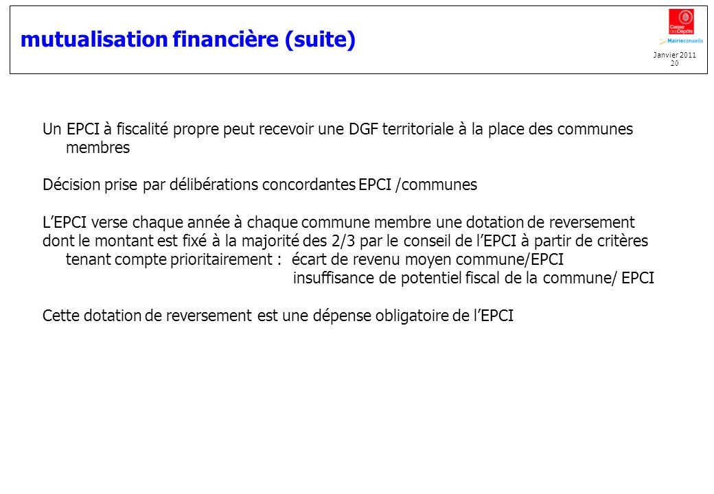 Janvier 2011 20 mutualisation financière (suite) Un EPCI à fiscalité propre peut recevoir une DGF territoriale à la place des communes membres Décisio