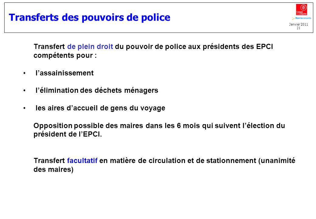Janvier 2011 21 Transferts des pouvoirs de police Transfert de plein droit du pouvoir de police aux présidents des EPCI compétents pour : lassainissem