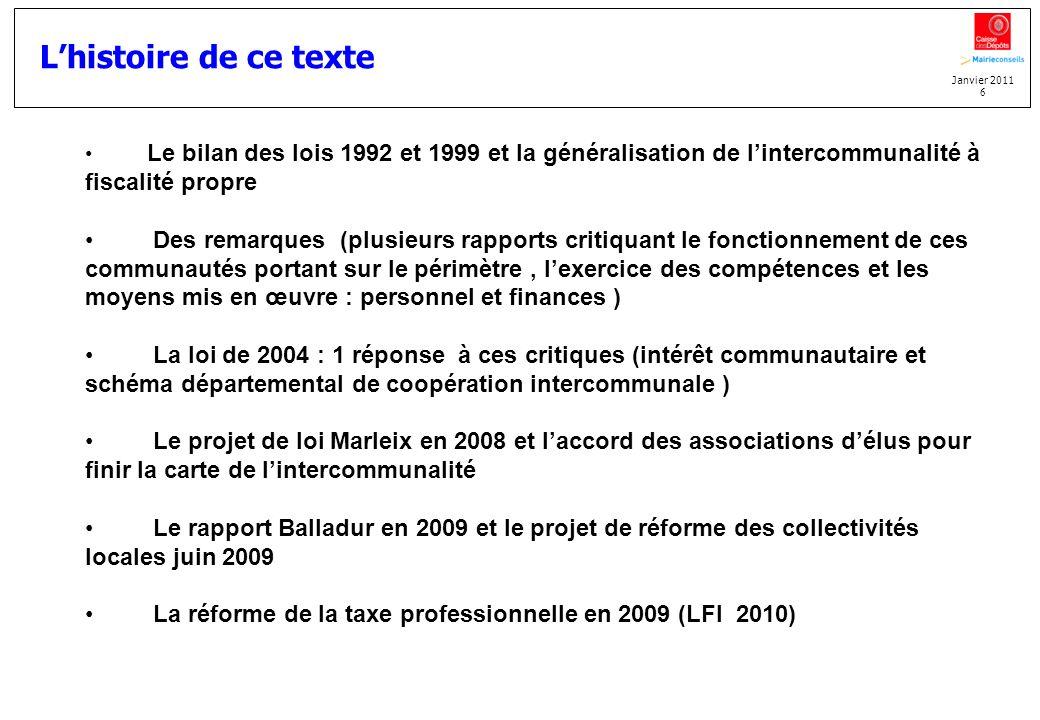 Janvier 2011 6 Lhistoire de ce texte Le bilan des lois 1992 et 1999 et la généralisation de lintercommunalité à fiscalité propre Des remarques (plusie