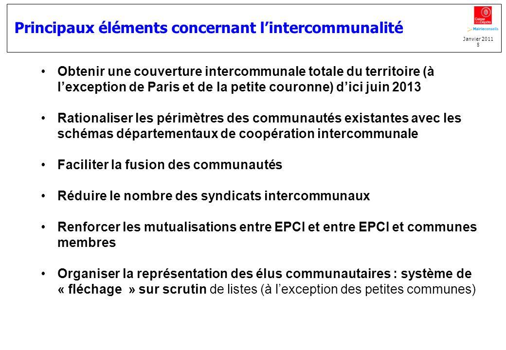 Janvier 2011 8 Principaux éléments concernant lintercommunalité Obtenir une couverture intercommunale totale du territoire (à lexception de Paris et d