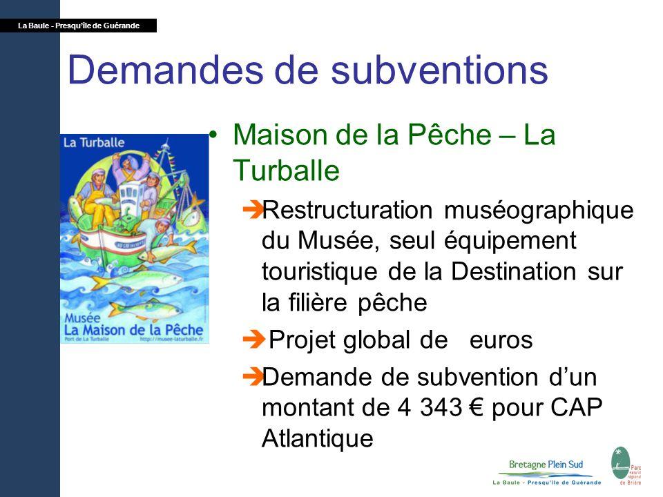 La Baule - Presquîle de Guérande Demandes de subventions Maison de la Pêche – La Turballe Restructuration muséographique du Musée, seul équipement tou