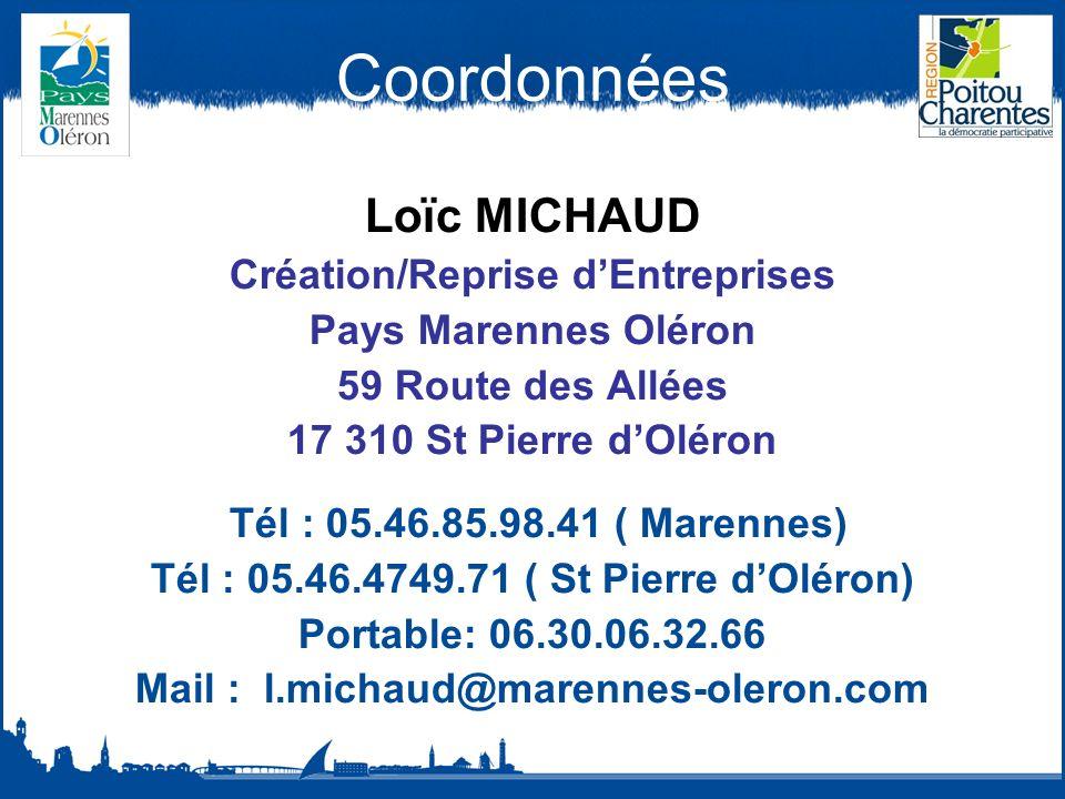 Coordonnées Loïc MICHAUD Création/Reprise dEntreprises Pays Marennes Oléron 59 Route des Allées 17 310 St Pierre dOléron Tél : 05.46.85.98.41 ( Marennes) Tél : 05.46.4749.71 ( St Pierre dOléron) Portable: 06.30.06.32.66 Mail : l.michaud@marennes-oleron.com