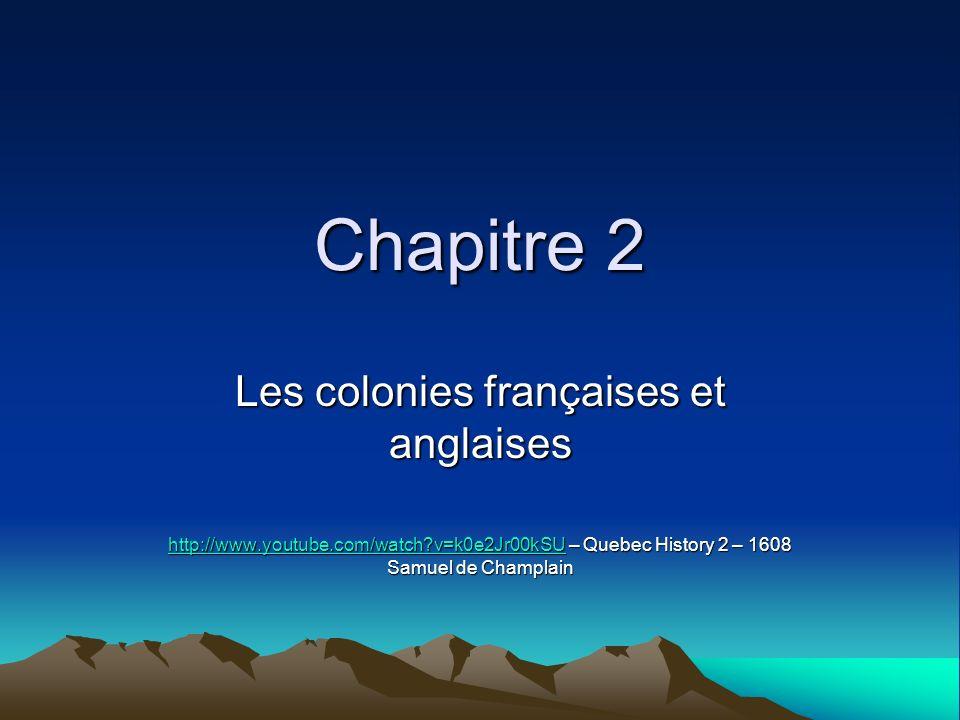 Chapitre 2 Les colonies françaises et anglaises http://www.youtube.com/watch?v=k0e2Jr00kSUhttp://www.youtube.com/watch?v=k0e2Jr00kSU – Quebec History 2 – 1608 Samuel de Champlain http://www.youtube.com/watch?v=k0e2Jr00kSU