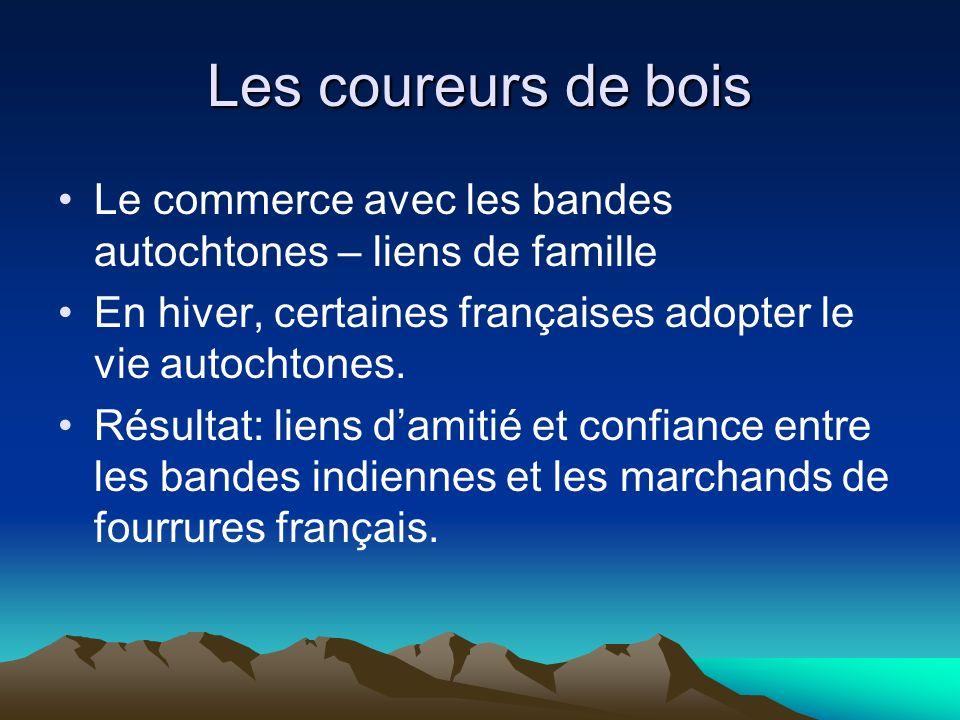 Les coureurs de bois Le commerce avec les bandes autochtones – liens de famille En hiver, certaines françaises adopter le vie autochtones.