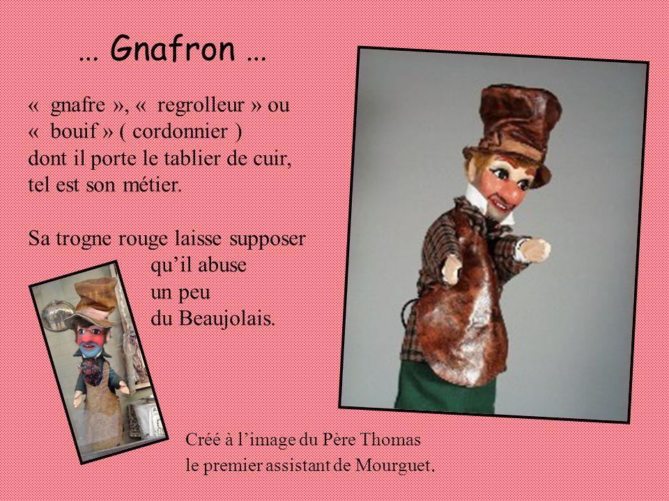 … Guignol … un canut frondeur ( ouvrier en soie ) tenant dans la main une « tavelle » pour donner des « volées de picarlats » aux gendarmes...et à sa femme.