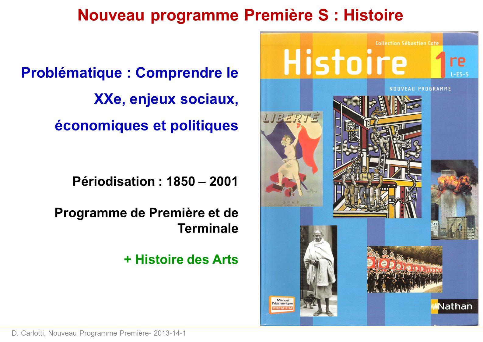 D. Carlotti, Nouveau Programme Première- 2013-14-1 Nouveau programme Première S : Histoire Problématique : Comprendre le XXe, enjeux sociaux, économiq