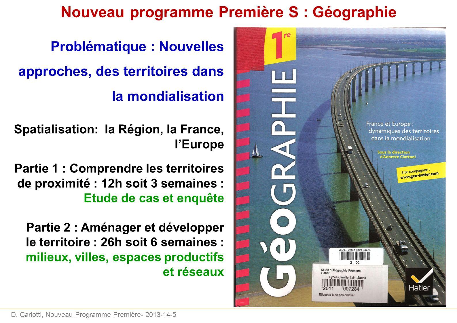 D. Carlotti, Nouveau Programme Première- 2013-14-5 Nouveau programme Première S : Géographie Problématique : Nouvelles approches, des territoires dans