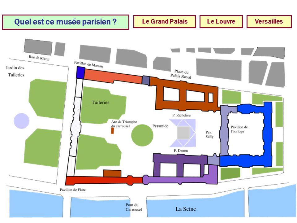 Quel est ce musée parisien ? Le LouvreVersaillesLe Grand Palais