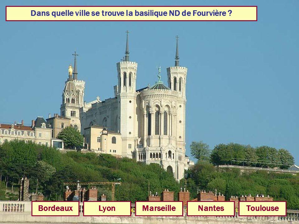 Dans quelle ville se trouve la basilique ND de Fourvière ? LyonToulouseMarseilleBordeauxNantes