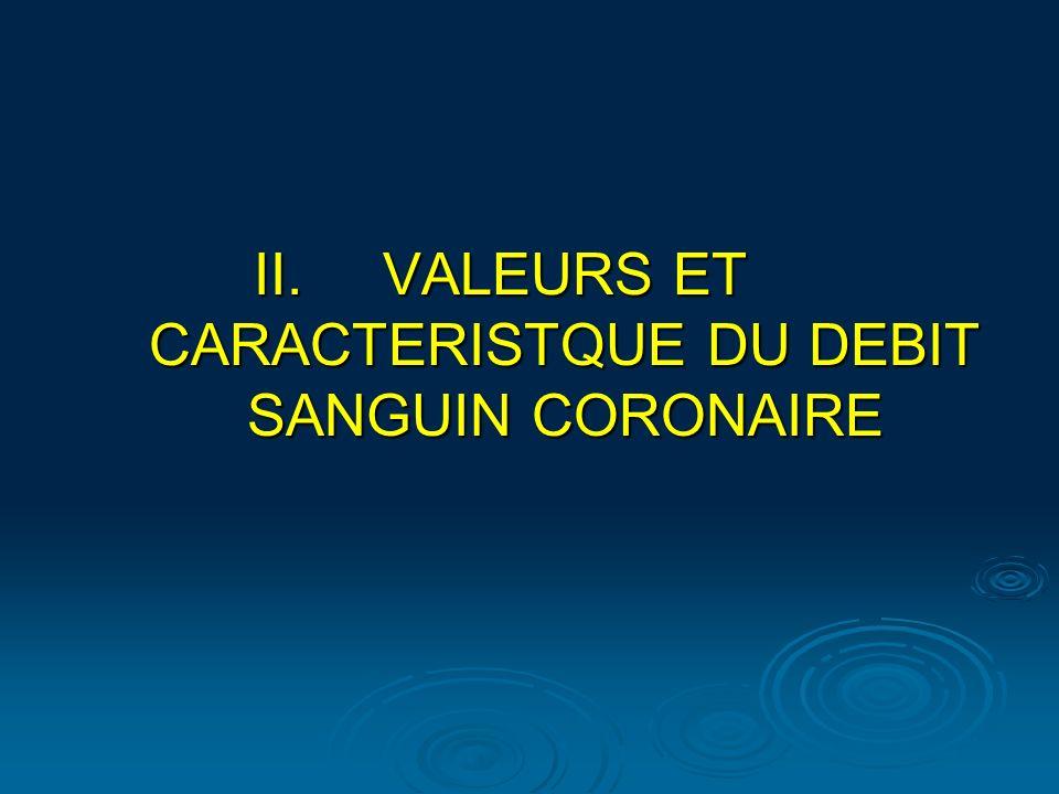II.VALEURS ET CARACTERISTQUE DU DEBIT SANGUIN CORONAIRE