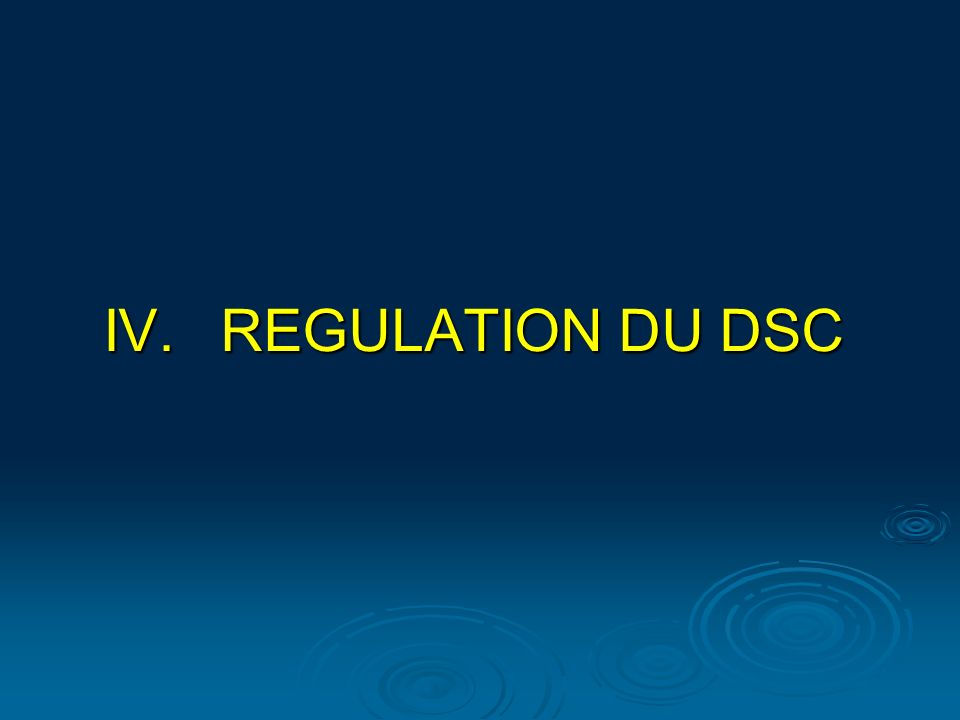 IV.REGULATION DU DSC