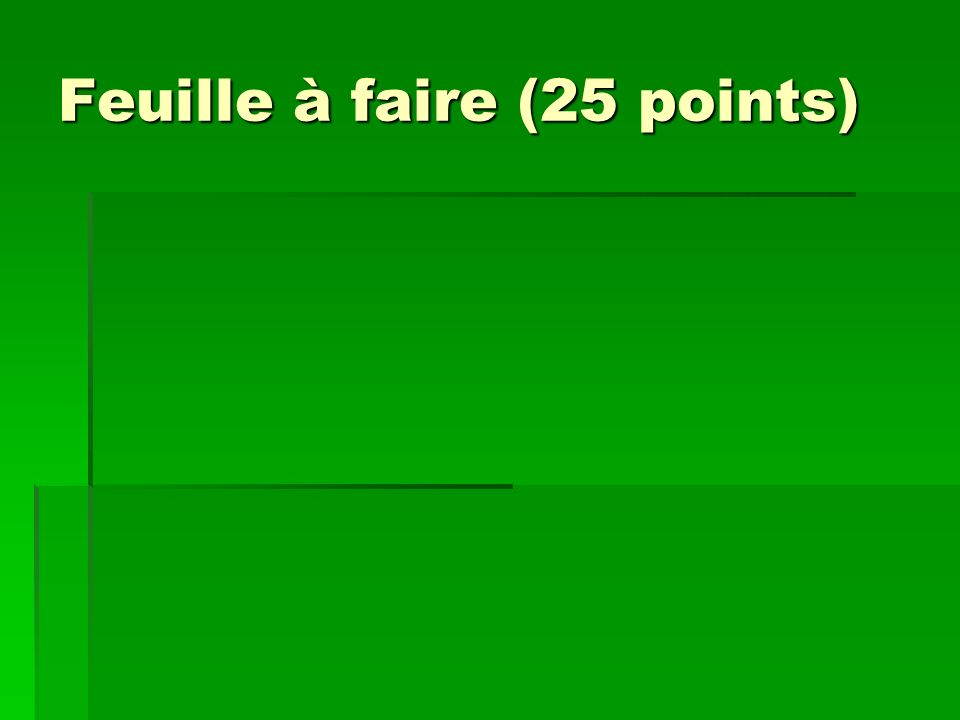 Feuille à faire (25 points)