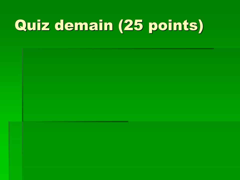 Quiz demain (25 points)