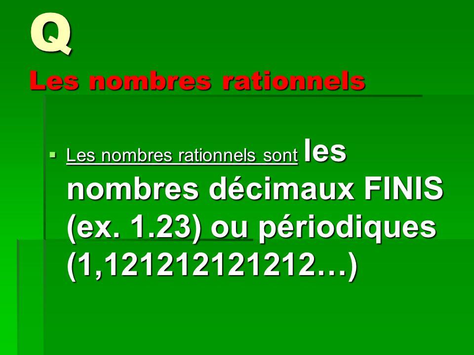 Q Les nombres rationnels Les nombres rationnels sont les nombres décimaux FINIS (ex.
