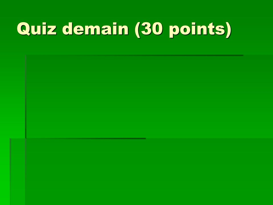 Quiz demain (30 points)