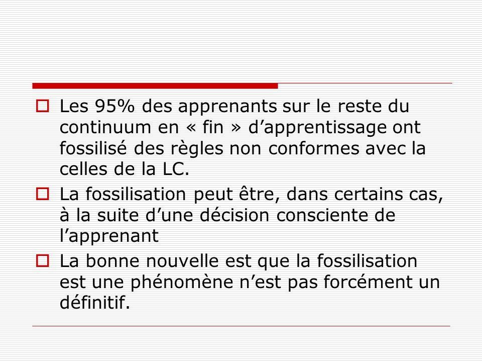 Les 95% des apprenants sur le reste du continuum en « fin » dapprentissage ont fossilisé des règles non conformes avec la celles de la LC.