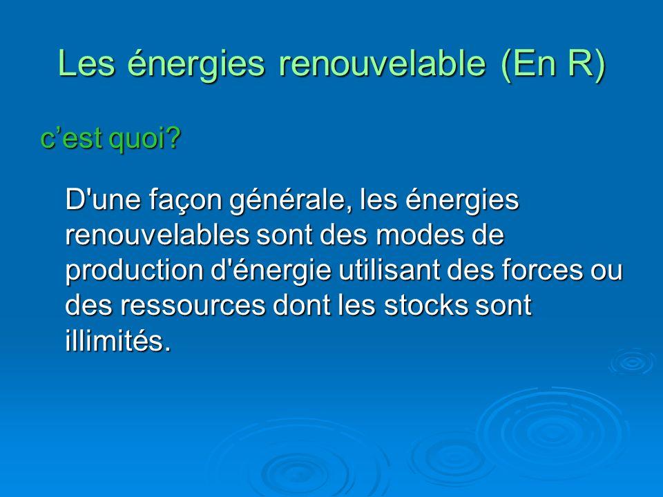 Les énergies renouvelable (En R) cest quoi? D'une façon générale, les énergies renouvelables sont des modes de production d'énergie utilisant des forc