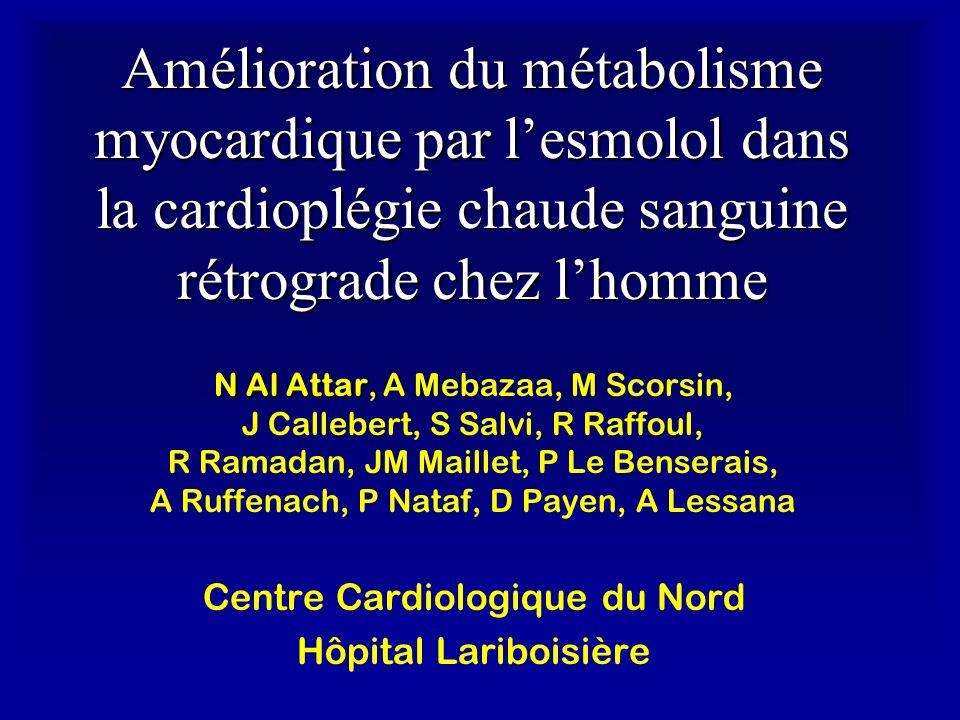 Amélioration du métabolisme myocardique par lesmolol dans la cardioplégie chaude sanguine rétrograde chez lhomme N Al Attar N Al Attar, A Mebazaa, M S