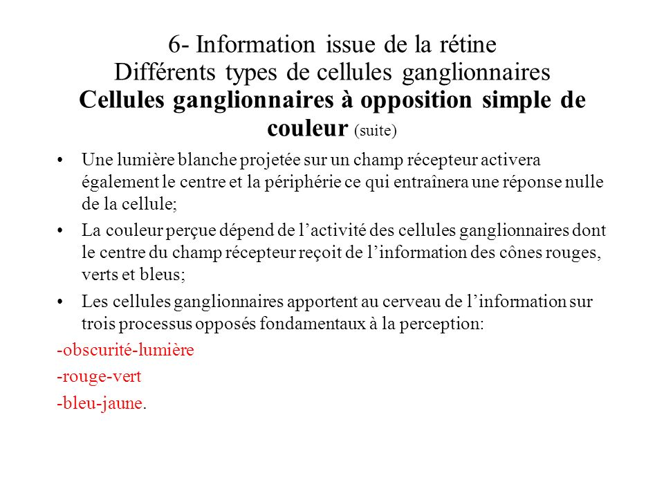 6- Information issue de la rétine Différents types de cellules ganglionnaires Cellules ganglionnaires à opposition simple de couleur (suite) Une lumiè
