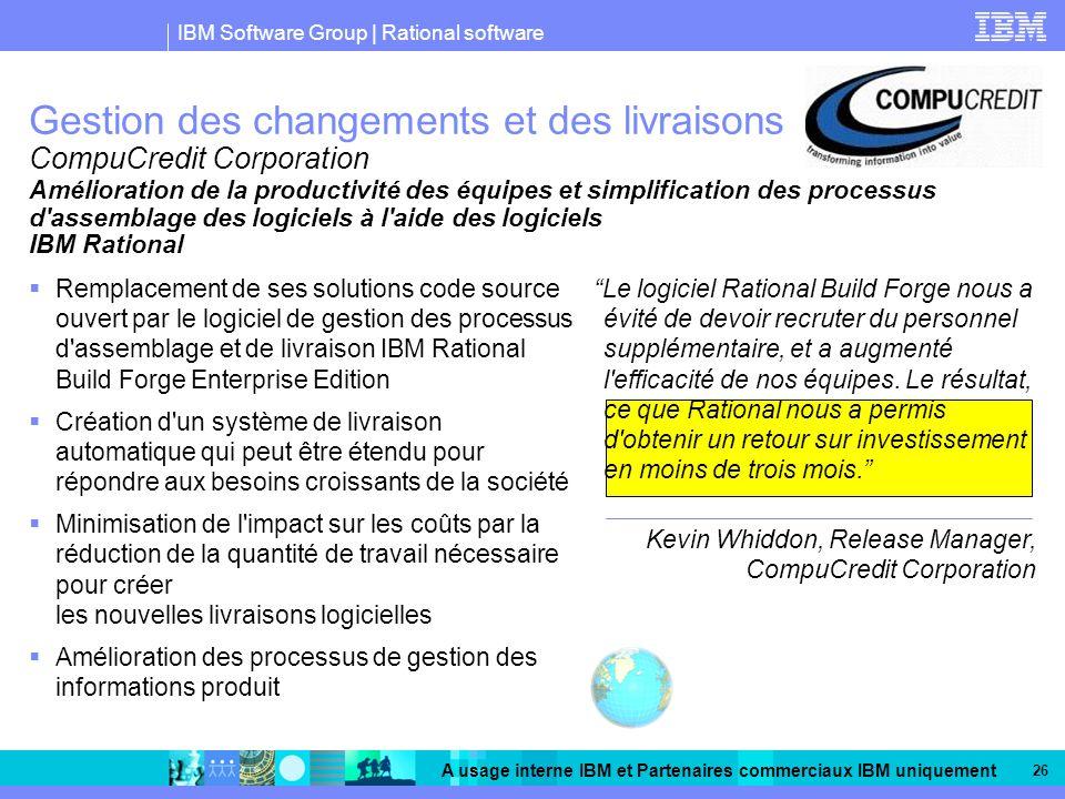 IBM Software Group | Rational software A usage interne IBM et Partenaires commerciaux IBM uniquement 26 Gestion des changements et des livraisons Comp