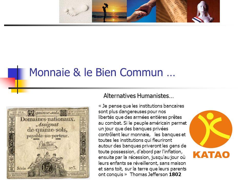 Monnaie & le Bien Commun … Alternatives Humanistes… « Je pense que les institutions bancaires sont plus dangereuses pour nos libertés que des armées e