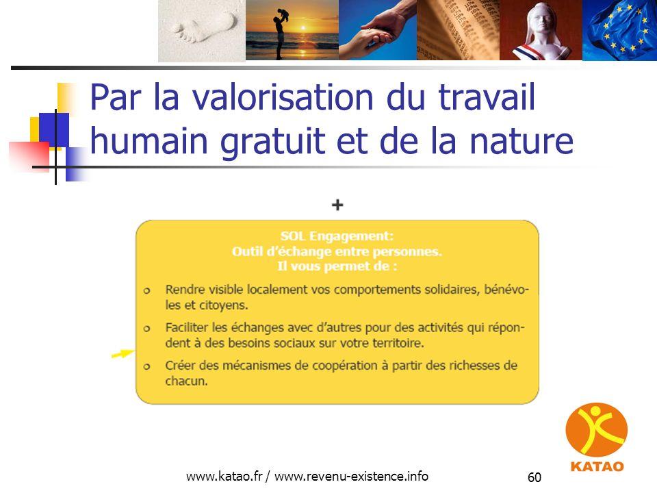 www.katao.fr / www.revenu-existence.info 60 Par la valorisation du travail humain gratuit et de la nature