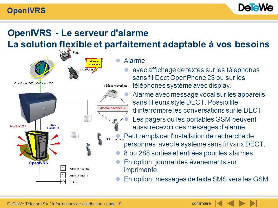 sommaire OpenIVRS DeTeWe Telecom SA / Informations de distribution / page 19 OpenIVRS - Le serveur d'alarme La solution flexible et parfaitement adapt