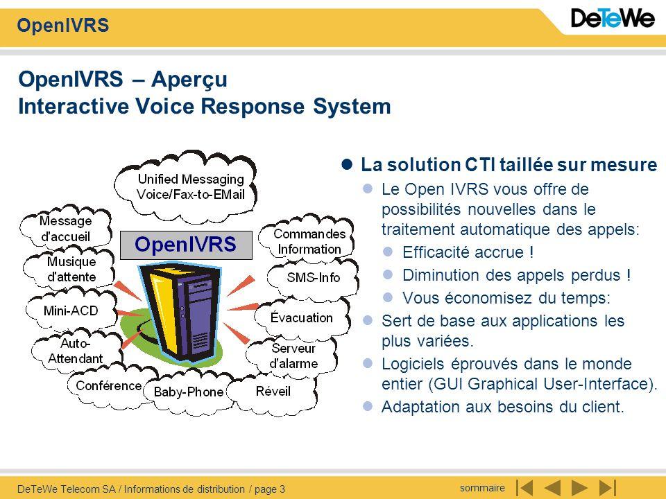 sommaire OpenIVRS DeTeWe Telecom SA / Informations de distribution / page 3 OpenIVRS – Aperçu Interactive Voice Response System La solution CTI taillé
