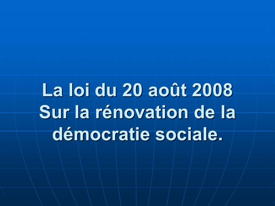 La loi du 20 août 2008 Sur la rénovation de la démocratie sociale.