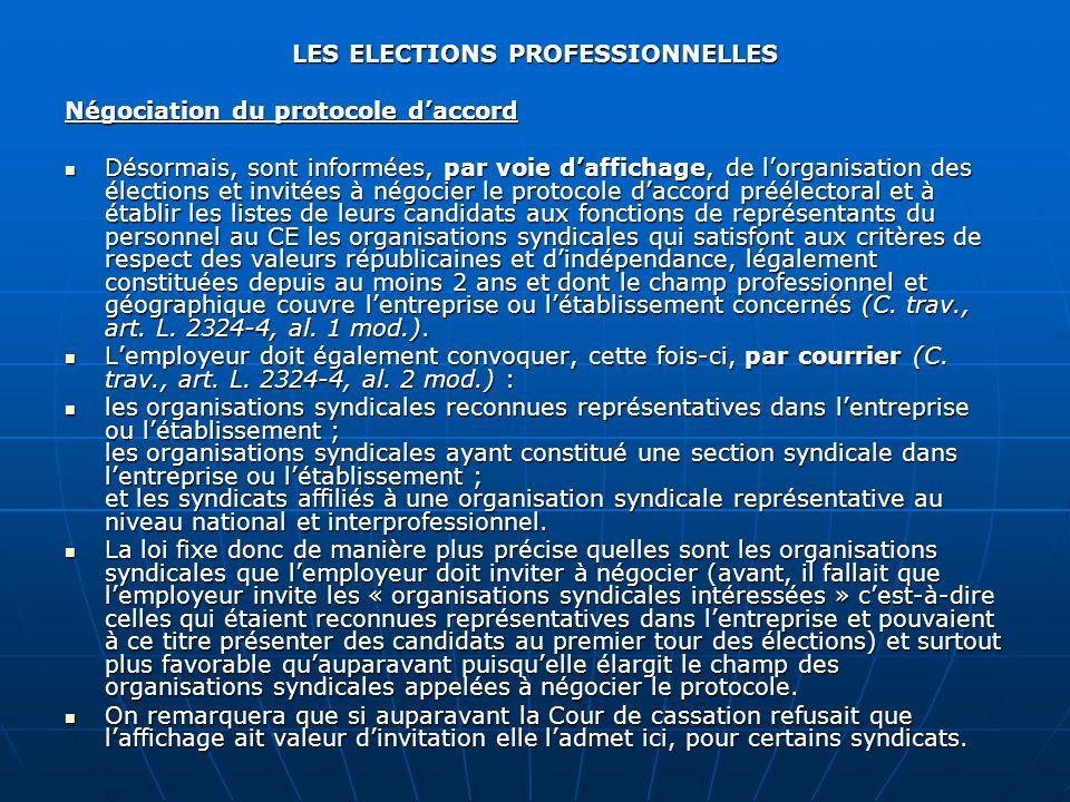 LES ELECTIONS PROFESSIONNELLES Négociation du protocole daccord Désormais, sont informées, par voie daffichage, de lorganisation des élections et invi