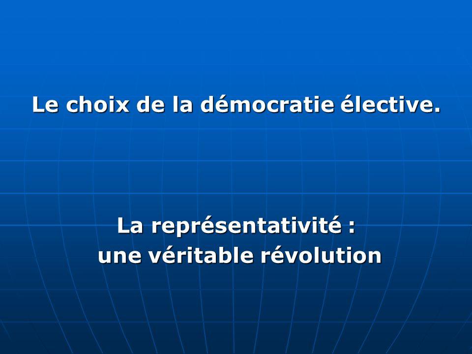 Le choix de la démocratie élective. La représentativité : une véritable révolution une véritable révolution