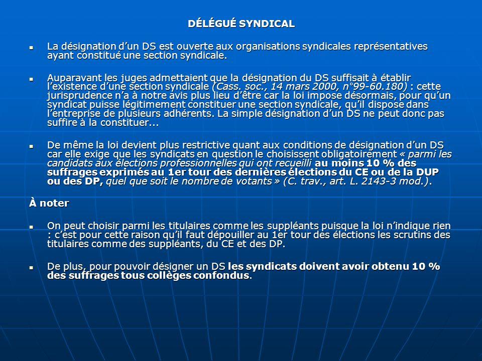 DÉLÉGUÉ SYNDICAL La désignation dun DS est ouverte aux organisations syndicales représentatives ayant constitué une section syndicale. La désignation