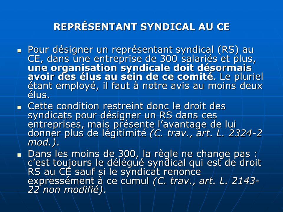REPRÉSENTANT SYNDICAL AU CE Pour désigner un représentant syndical (RS) au CE, dans une entreprise de 300 salariés et plus, une organisation syndicale