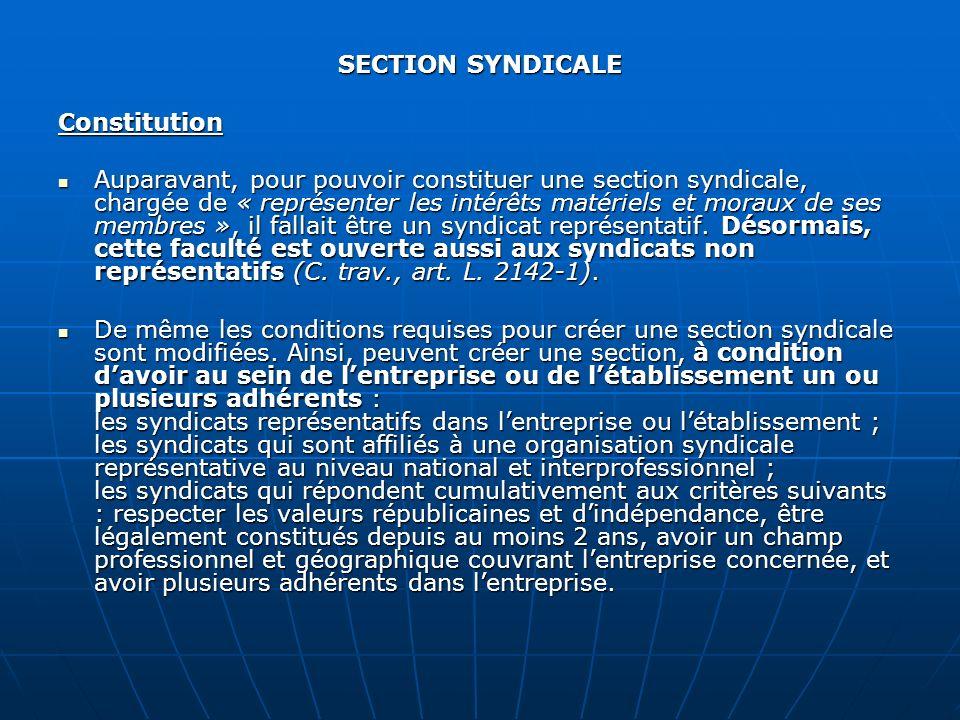 SECTION SYNDICALE Constitution Auparavant, pour pouvoir constituer une section syndicale, chargée de « représenter les intérêts matériels et moraux de