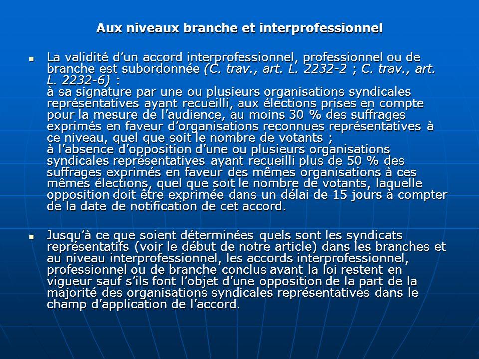 Aux niveaux branche et interprofessionnel La validité dun accord interprofessionnel, professionnel ou de branche est subordonnée (C. trav., art. L. 22