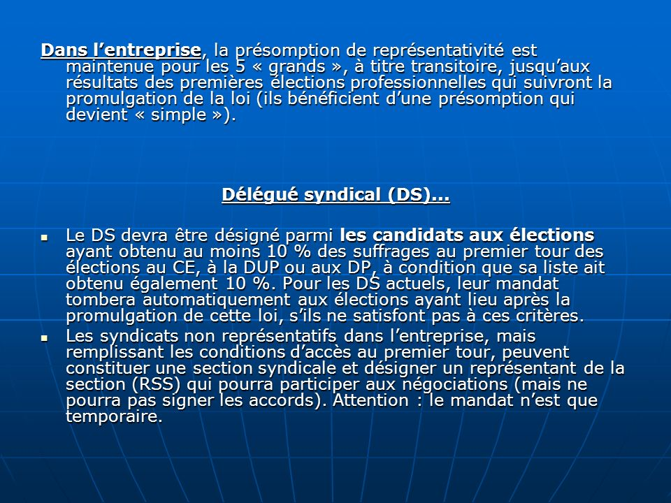 Élection des membres du CE Lenjeu des élections devient très important : elles conditionnent la représentativité dun syndicat (10 % des votes) dans lentreprise, la possibilité de désigner un DS, un RS et la signature dun accord collectif (30 %).