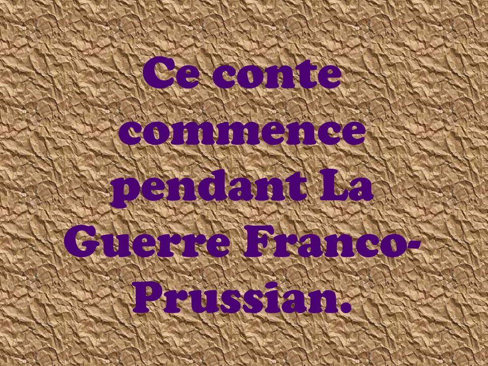 Ce conte commence pendant La Guerre Franco- Prussian.