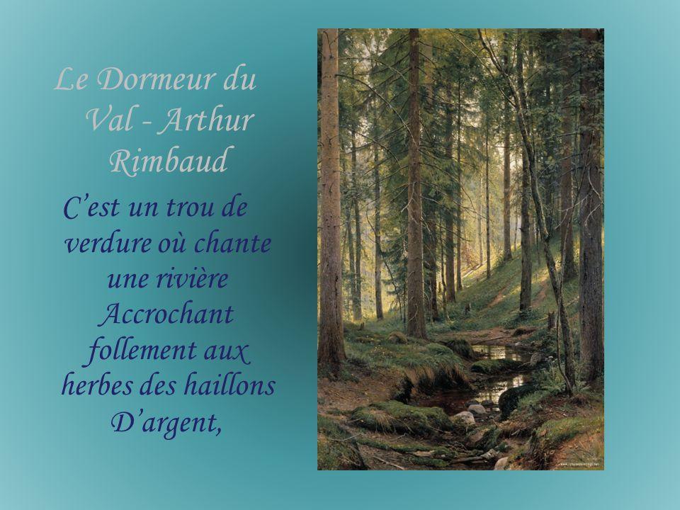 Le Dormeur du Val - Arthur Rimbaud Cest un trou de verdure où chante une rivière Accrochant follement aux herbes des haillons Dargent,