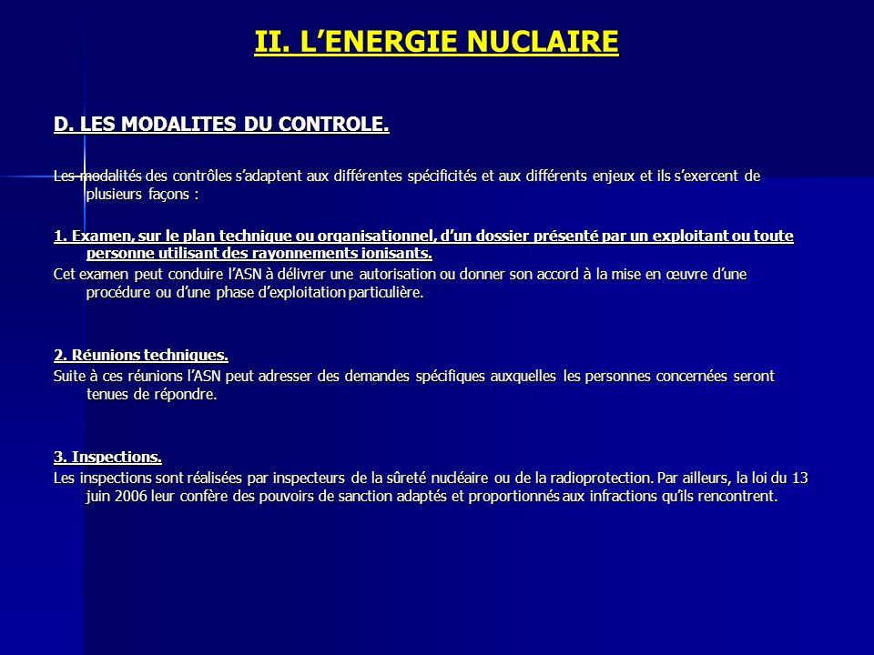 II. LENERGIE NUCLAIRE D. LES MODALITES DU CONTROLE. Les modalités des contrôles sadaptent aux différentes spécificités et aux différents enjeux et ils