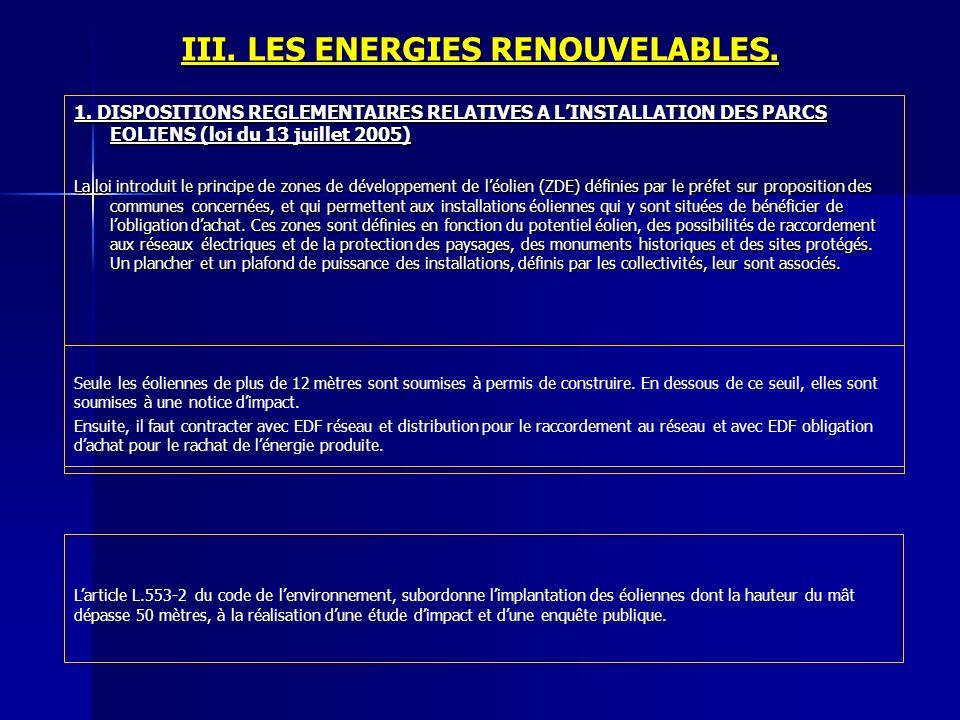 III. LES ENERGIES RENOUVELABLES. 1. DISPOSITIONS REGLEMENTAIRES RELATIVES A LINSTALLATION DES PARCS EOLIENS (loi du 13 juillet 2005) La loi introduit