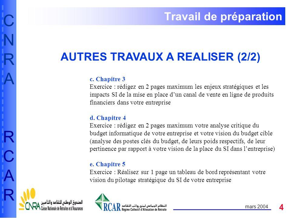 4 CNRARCARCNRARCAR mars 2004 Travail de préparation AUTRES TRAVAUX A REALISER (2/2) c.